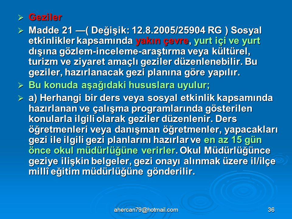 ahercan79@hotmail.com36  Geziler  Madde 21 —( Değişik: 12.8.2005/25904 RG ) Sosyal etkinlikler kapsamında yakın çevre, yurt içi ve yurt dışına gözle
