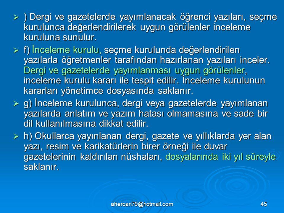 ahercan79@hotmail.com45  ) Dergi ve gazetelerde yayımlanacak öğrenci yazıları, seçme kurulunca değerlendirilerek uygun görülenler inceleme kuruluna s