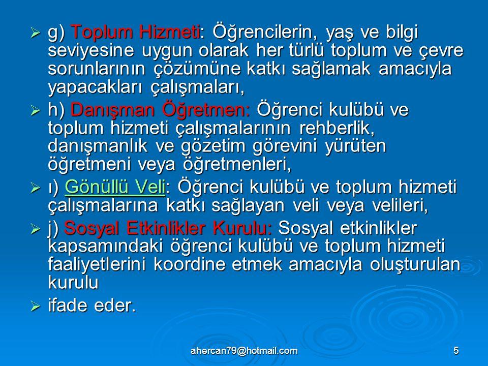 ahercan79@hotmail.com5  g) Toplum Hizmeti: Öğrencilerin, yaş ve bilgi seviyesine uygun olarak her türlü toplum ve çevre sorunlarının çözümüne katkı s