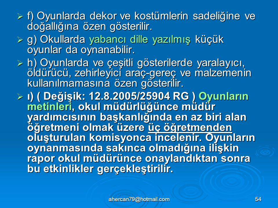 ahercan79@hotmail.com54  f) Oyunlarda dekor ve kostümlerin sadeliğine ve doğallığına özen gösterilir.  g) Okullarda yabancı dille yazılmış küçük oyu