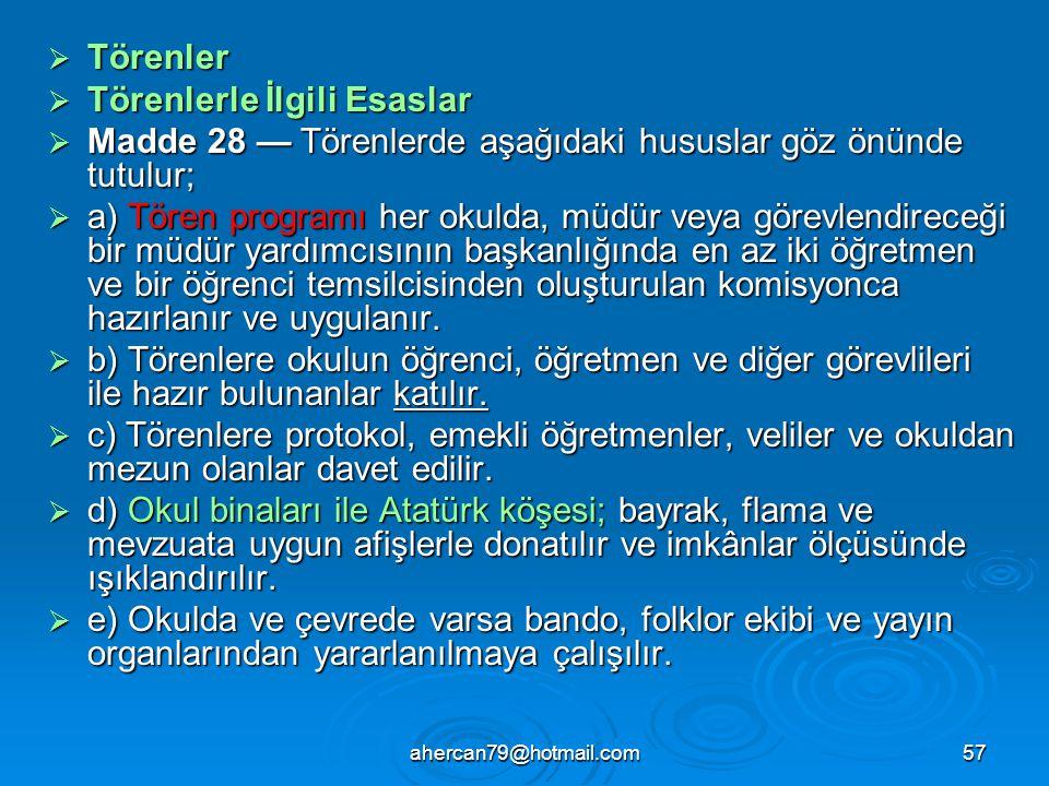ahercan79@hotmail.com57  Törenler  Törenlerle İlgili Esaslar  Madde 28 — Törenlerde aşağıdaki hususlar göz önünde tutulur;  a) Tören programı her