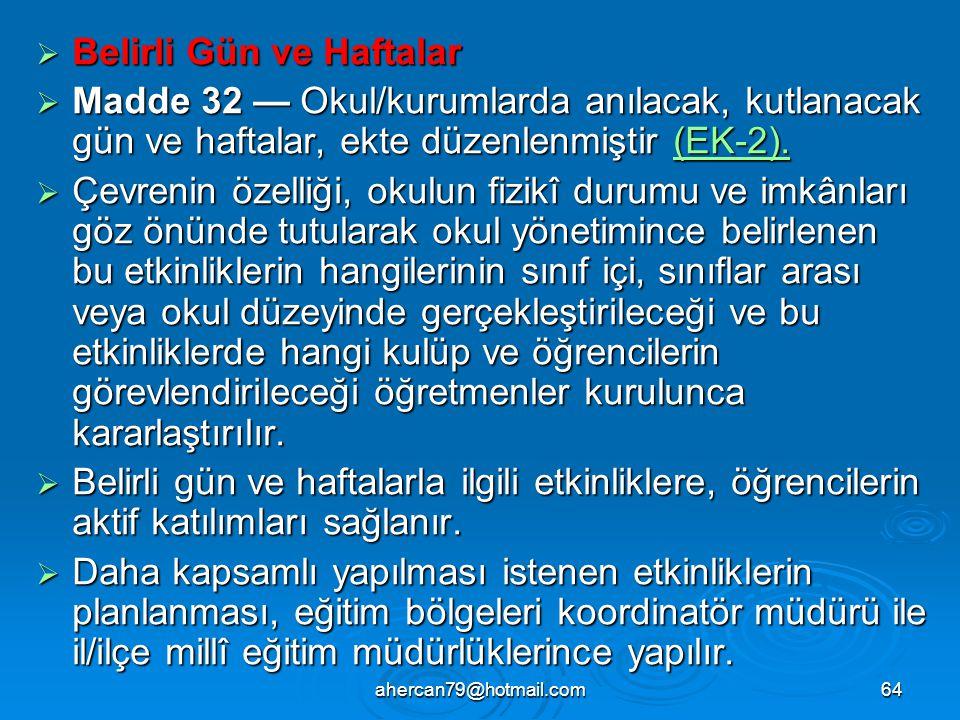 ahercan79@hotmail.com64  Belirli Gün ve Haftalar  Madde 32 — Okul/kurumlarda anılacak, kutlanacak gün ve haftalar, ekte düzenlenmiştir (EK-2).