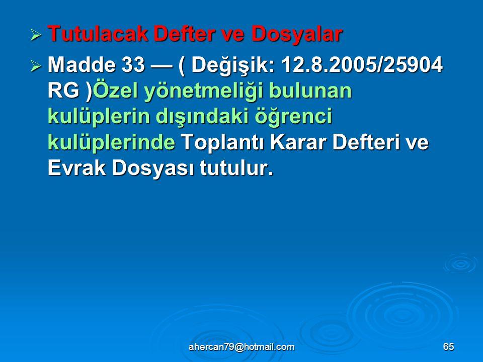ahercan79@hotmail.com65  Tutulacak Defter ve Dosyalar  Madde 33 — ( Değişik: 12.8.2005/25904 RG )Özel yönetmeliği bulunan kulüplerin dışındaki öğrenci kulüplerinde Toplantı Karar Defteri ve Evrak Dosyası tutulur.