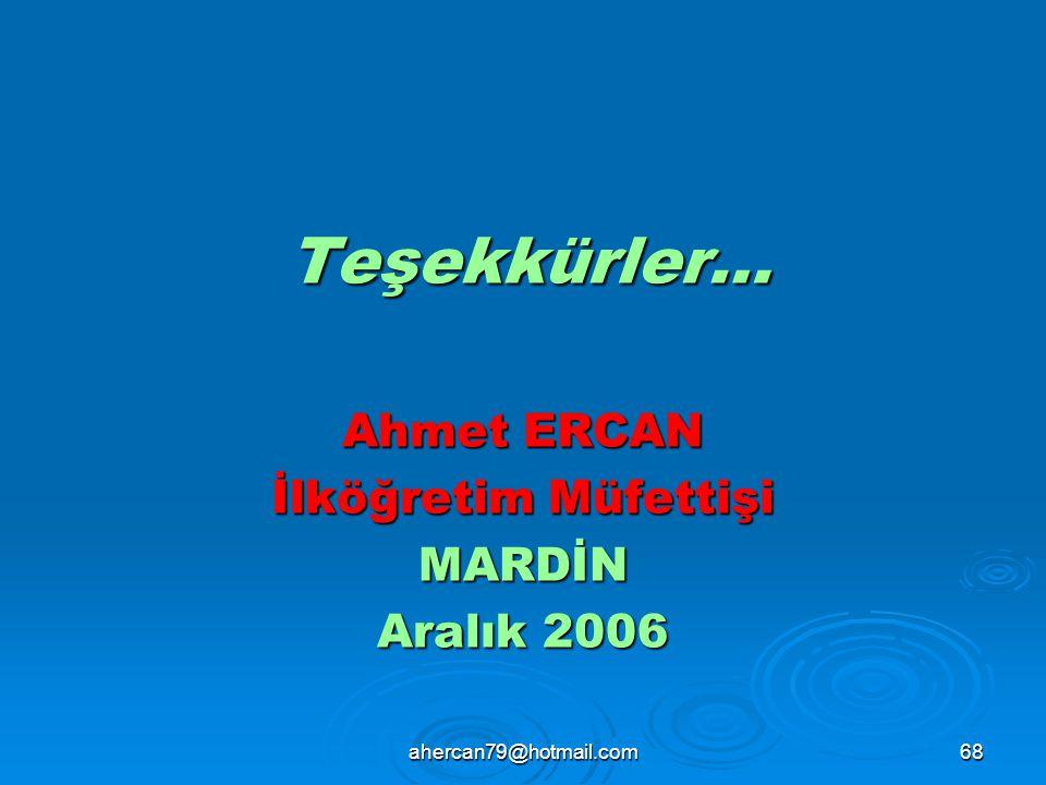 ahercan79@hotmail.com68 Teşekkürler… Teşekkürler… Ahmet ERCAN İlköğretim Müfettişi MARDİN Aralık 2006