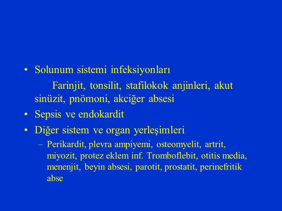 Solunum sistemi infeksiyonları Farinjit, tonsilit, stafilokok anjinleri, akut sinüzit, pnömoni, akciğer absesi Sepsis ve endokardit Diğer sistem ve or