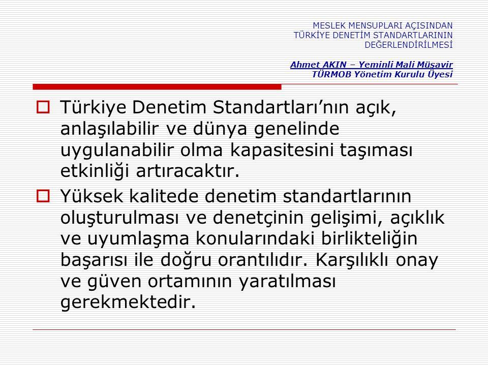 MESLEK MENSUPLARI AÇISINDAN TÜRKİYE DENETİM STANDARTLARININ DEĞERLENDİRİLMESİ Ahmet AKIN – Yeminli Mali Müşavir TÜRMOB Yönetim Kurulu Üyesi  Türkiye