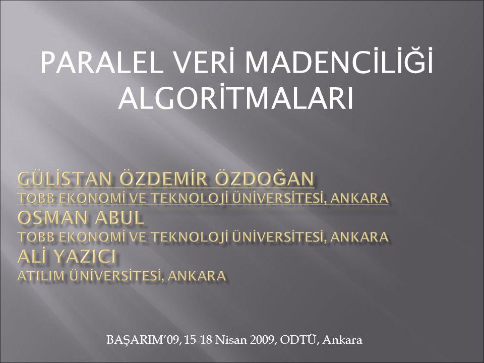 BAŞARIM'09, 15-18 Nisan 2009, ODTÜ, Ankara PARALEL VER İ MADENC İ L İĞİ ALGOR İ TMALARI
