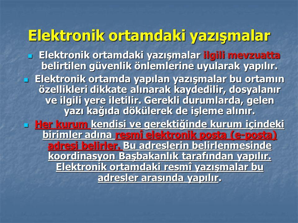 Elektronik ortamdaki yazışmalar Elektronik ortamdaki yazışmalar ilgili mevzuatta belirtilen güvenlik önlemlerine uyularak yapılır. Elektronik ortamdak