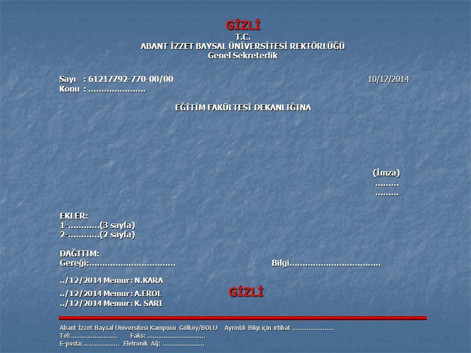 GİZLİT.C. ABANT İZZET BAYSAL ÜNİVERSİTESİ REKTÖRLÜĞÜ Genel Sekreterlik Sayı: 61217792-770-00/00 10/12/2014 Sayı: 61217792-770-00/00 10/12/2014 Konu: …