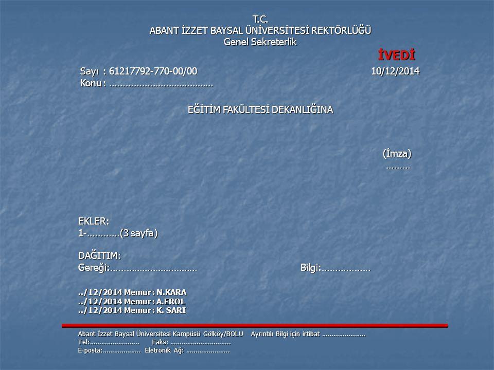 T.C. ABANT İZZET BAYSAL ÜNİVERSİTESİ REKTÖRLÜĞÜ Genel Sekreterlik İVEDİ İVEDİ Sayı: 61217792-770-00/00 10/12/2014 Sayı: 61217792-770-00/00 10/12/2014