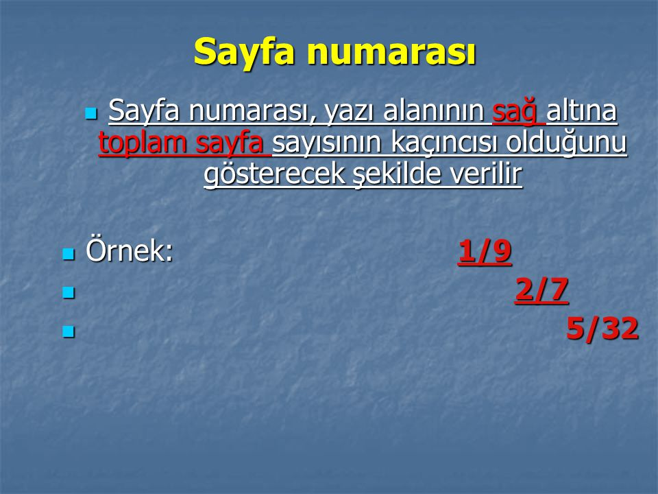 Sayfa numarası Sayfa numarası, yazı alanının sağ altına toplam sayfa sayısının kaçıncısı olduğunu gösterecek şekilde verilir Sayfa numarası, yazı alanının sağ altına toplam sayfa sayısının kaçıncısı olduğunu gösterecek şekilde verilir Örnek: 1/9 Örnek: 1/9 2/7 2/7 5/32 5/32