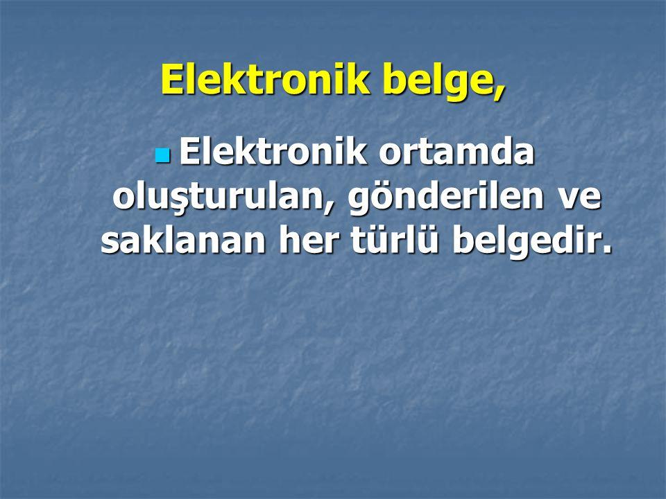 Elektronik belge, Elektronik ortamda oluşturulan, gönderilen ve saklanan her türlü belgedir. Elektronik ortamda oluşturulan, gönderilen ve saklanan he