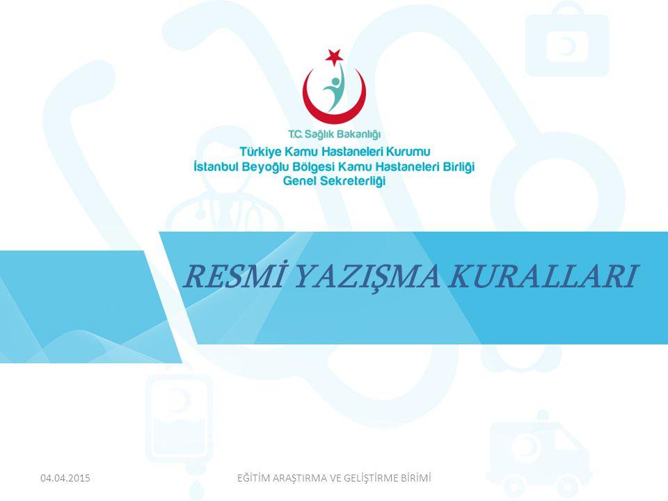 EĞİTİM ARAŞTIRMA VE GELİŞTİRME BİRİMİ RESMİ YAZIŞMA KURALLARI 04.04.2015