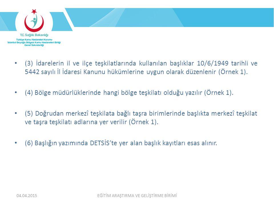 EĞİTİM ARAŞTIRMA VE GELİŞTİRME BİRİMİ (3) İdarelerin il ve ilçe teşkilatlarında kullanılan başlıklar 10/6/1949 tarihli ve 5442 sayılı İl İdaresi Kanunu hükümlerine uygun olarak düzenlenir (Örnek 1).