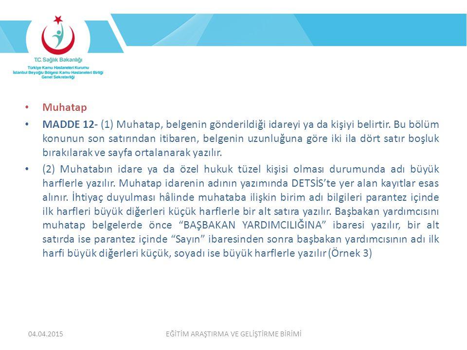 EĞİTİM ARAŞTIRMA VE GELİŞTİRME BİRİMİ Muhatap MADDE 12- (1) Muhatap, belgenin gönderildiği idareyi ya da kişiyi belirtir.