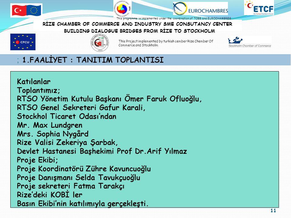 11 ; 1.FAALİYET : TANITIM TOPLANTISI Katılanlar Toplantımız; RTSO Yönetim Kutulu Başkanı Ömer Faruk Ofluoğlu, RTSO Genel Sekreteri Gafur Karali, Stockhol Ticaret Odası'ndan Mr.