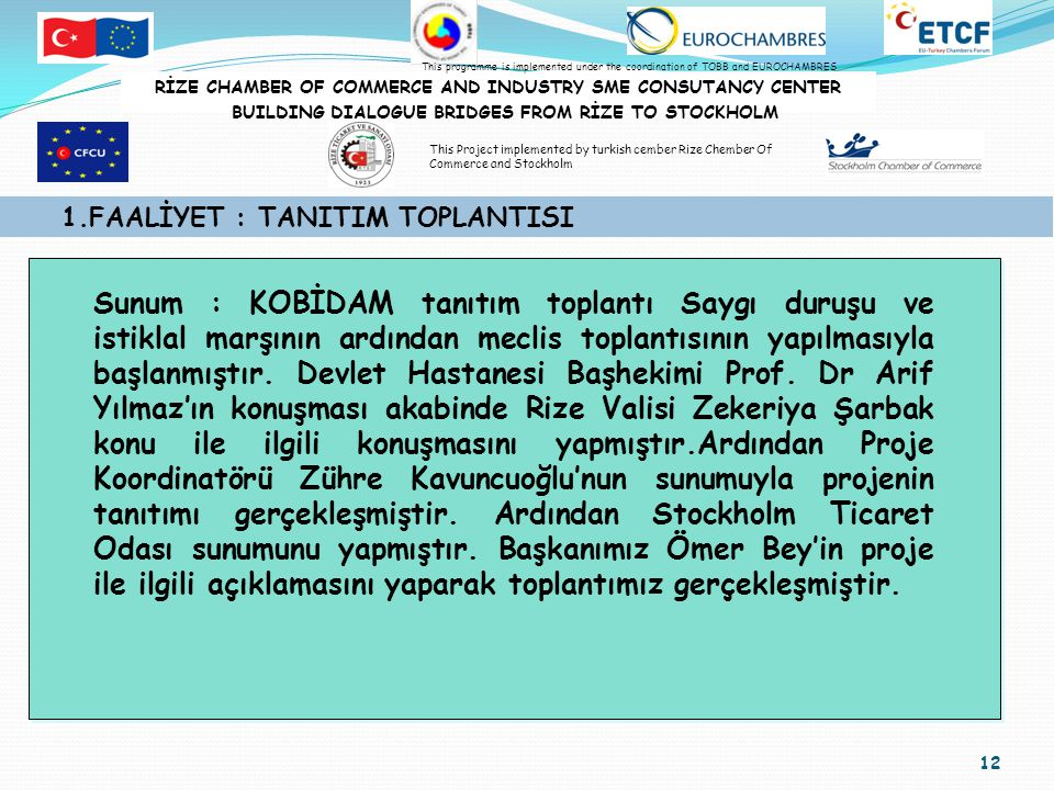 13 1.FAALİYET : TANITIM TOPLANTISI RİZE CHAMBER OF COMMERCE AND INDUSTRY SME CONSUTANCY CENTER BUILDING DIALOGUE BRIDGES FROM RİZE TO STOCKHOLM This programme is implemented under the coordination of TOBB and EUROCHAMBRES This Project implemented by turkish cember Rize Chember Of Commerce and Stockholm
