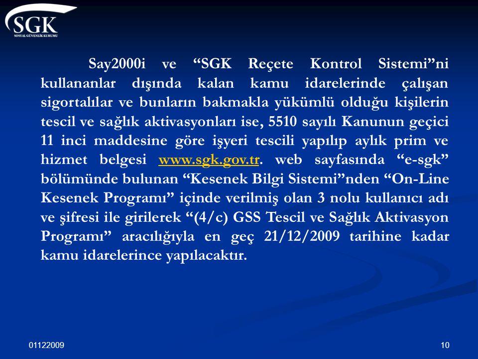 """01122009 10 Say2000i ve """"SGK Reçete Kontrol Sistemi""""ni kullananlar dışında kalan kamu idarelerinde çalışan sigortalılar ve bunların bakmakla yükümlü o"""