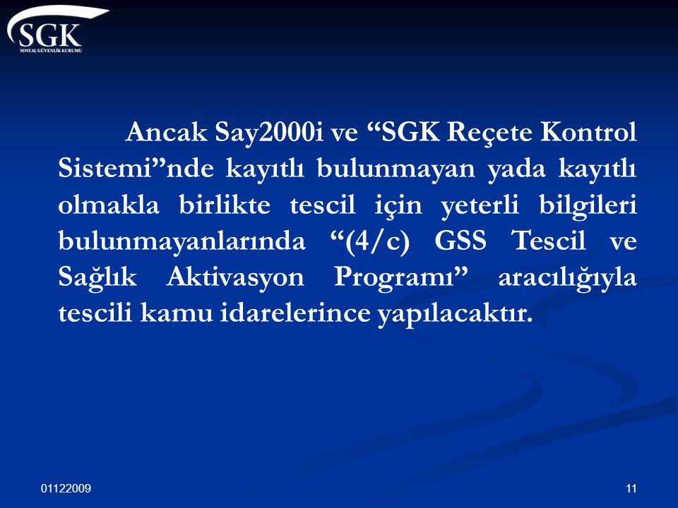 """01122009 11 Ancak Say2000i ve """"SGK Reçete Kontrol Sistemi""""nde kayıtlı bulunmayan yada kayıtlı olmakla birlikte tescil için yeterli bilgileri bulunmaya"""