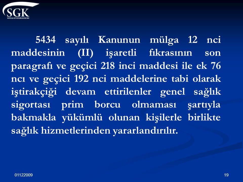 01122009 19 5434 sayılı Kanunun mülga 12 nci maddesinin (II) işaretli fıkrasının son paragrafı ve geçici 218 inci maddesi ile ek 76 ncı ve geçici 192
