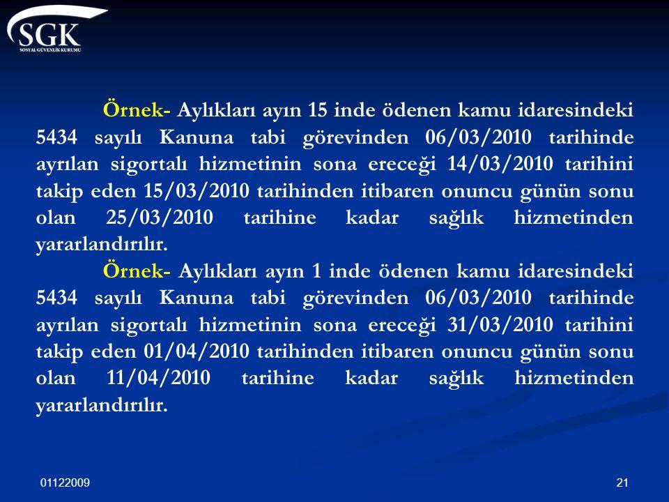 01122009 21 Örnek- Aylıkları ayın 15 inde ödenen kamu idaresindeki 5434 sayılı Kanuna tabi görevinden 06/03/2010 tarihinde ayrılan sigortalı hizmetini