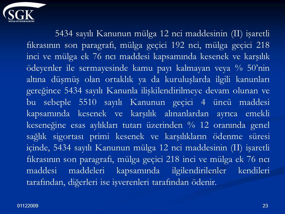 01122009 23 5434 sayılı Kanunun mülga 12 nci maddesinin (II) işaretli fıkrasının son paragrafı, mülga geçici 192 nci, mülga geçici 218 inci ve mülga e
