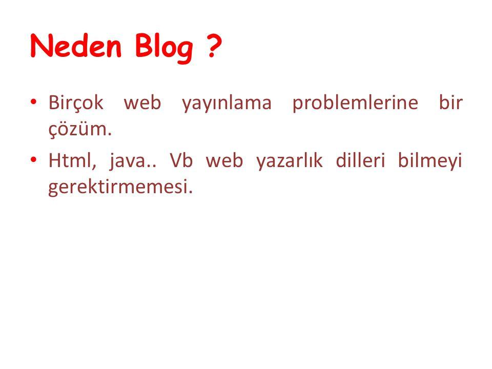 Neden Blog ? Birçok web yayınlama problemlerine bir çözüm. Html, java.. Vb web yazarlık dilleri bilmeyi gerektirmemesi.