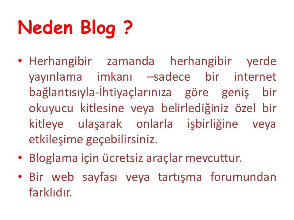 Neden Blog ? Herhangibir zamanda herhangibir yerde yayınlama imkanı –sadece bir internet bağlantısıyla-İhtiyaçlarınıza göre geniş bir okuyucu kitlesin