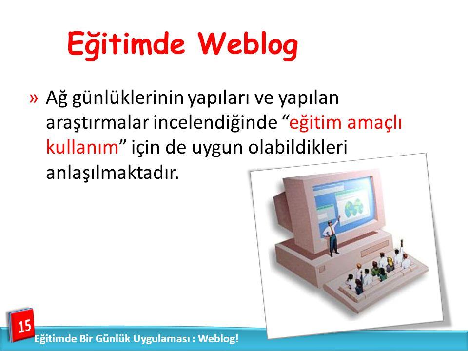 """Eğitimde Weblog »Ağ günlüklerinin yapıları ve yapılan araştırmalar incelendiğinde """"eğitim amaçlı kullanım"""" için de uygun olabildikleri anlaşılmaktadır"""