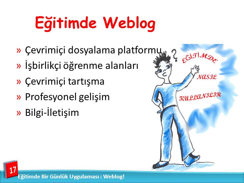 Eğitimde Weblog 17 Eğitimde Bir Günlük Uygulaması : Weblog! »Çevrimiçi dosyalama platformu »İşbirlikçi öğrenme alanları »Çevrimiçi tartışma »Profesyon