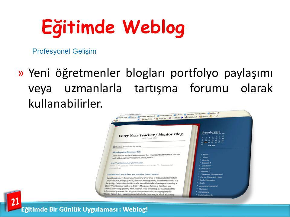 »Yeni öğretmenler blogları portfolyo paylaşımı veya uzmanlarla tartışma forumu olarak kullanabilirler. 21 Eğitimde Bir Günlük Uygulaması : Weblog! Eği