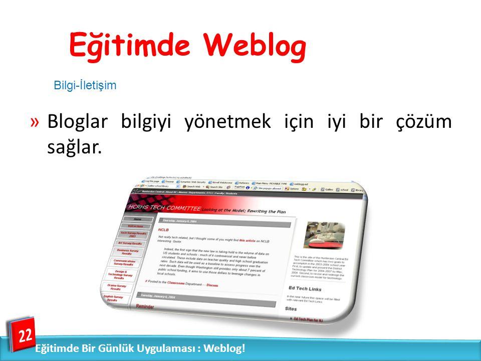 »Bloglar bilgiyi yönetmek için iyi bir çözüm sağlar. 22 Eğitimde Bir Günlük: Weblog! Eğitimde Bir Günlük Uygulaması : Weblog! Eğitimde Weblog Bilgi-İl