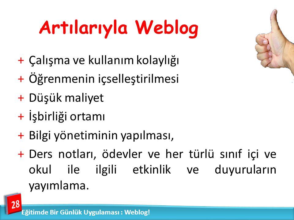 Artılarıyla Weblog +Çalışma ve kullanım kolaylığı +Öğrenmenin içselleştirilmesi +Düşük maliyet +İşbirliği ortamı +Bilgi yönetiminin yapılması, +Ders n