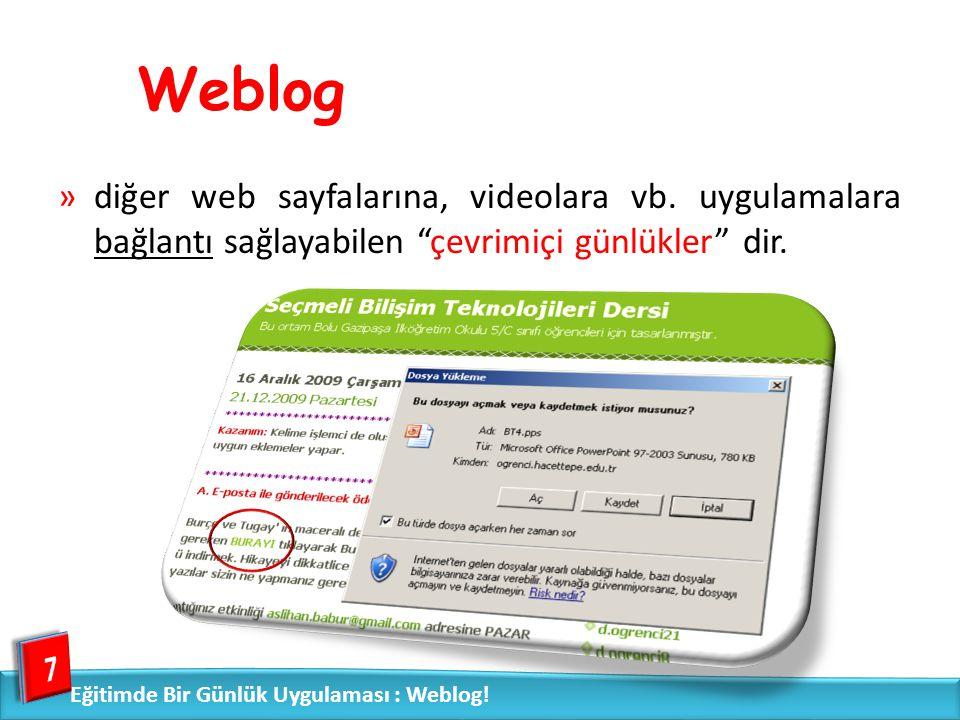 """Weblog »diğer web sayfalarına, videolara vb. uygulamalara bağlantı sağlayabilen """"çevrimiçi günlükler"""" dir. 7 Eğitimde Bir Günlük Uygulaması : Weblog!"""