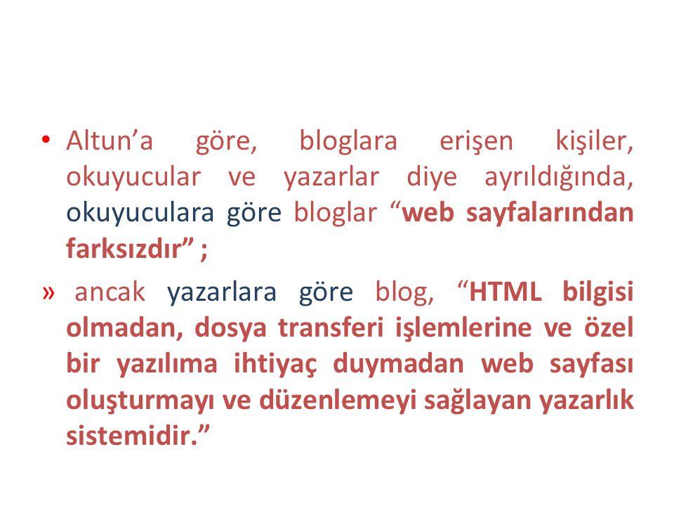 """Altun'a göre, bloglara erişen kişiler, okuyucular ve yazarlar diye ayrıldığında, okuyuculara göre bloglar """"web sayfalarından farksızdır"""" ; »ancak yaza"""