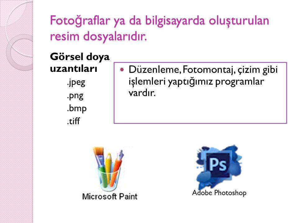 Foto ğ raflar ya da bilgisayarda oluşturulan resim dosyalarıdır. Görsel doya uzantıları.jpeg.png.bmp.tiff Düzenleme, Fotomontaj, çizim gibi işlemleri