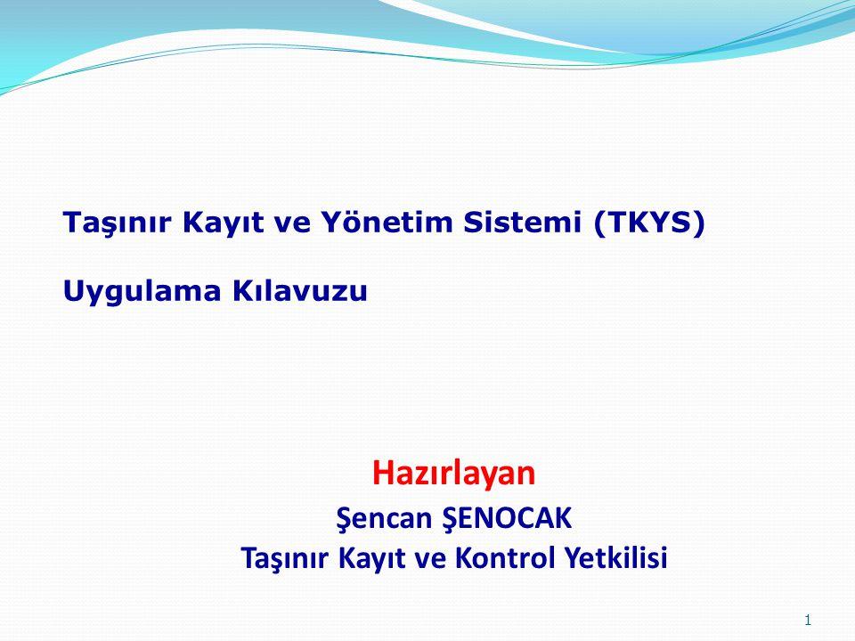 Hazırlayan Şencan ŞENOCAK Taşınır Kayıt ve Kontrol Yetkilisi 1 Taşınır Kayıt ve Yönetim Sistemi (TKYS) Uygulama Kılavuzu