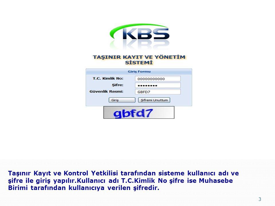 3 Taşınır Kayıt ve Kontrol Yetkilisi tarafından sisteme kullanıcı adı ve şifre ile giriş yapılır.Kullanıcı adı T.C.Kimlik No şifre ise Muhasebe Birimi