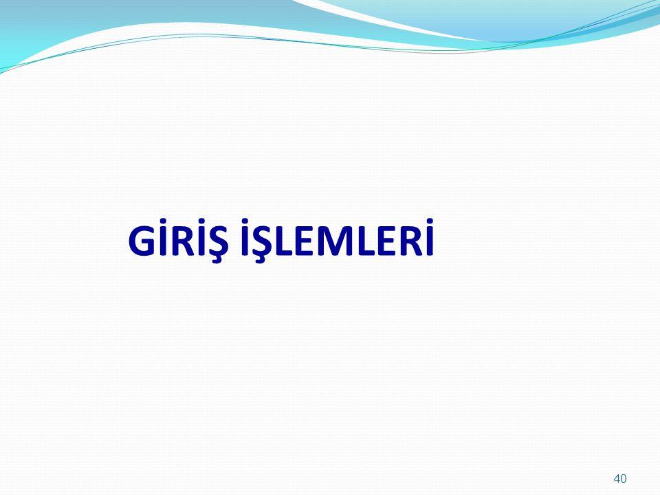 GİRİŞ İŞLEMLERİ 40