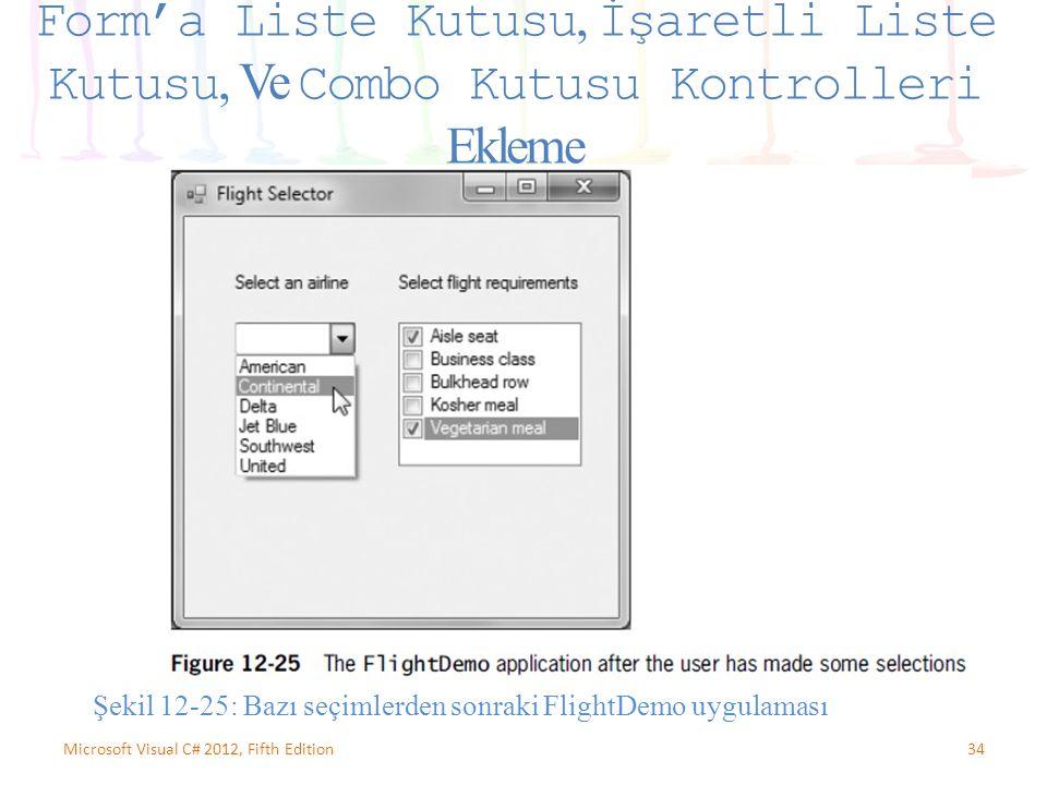 34Microsoft Visual C# 2012, Fifth Edition Form'a Liste Kutusu, İşaretli Liste Kutusu, Ve Combo Kutusu Kontrolleri Ekleme Şekil 12-25: Bazı seçimlerden sonraki FlightDemo uygulaması