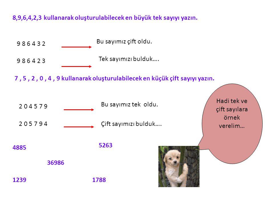 8,9,6,4,2,3 kullanarak oluşturulabilecek en büyük tek sayıyı yazın. 9 8 6 4 3 2 Bu sayımız çift oldu. 9 8 6 4 2 3 Tek sayımızı bulduk…. 7, 5, 2, 0, 4,