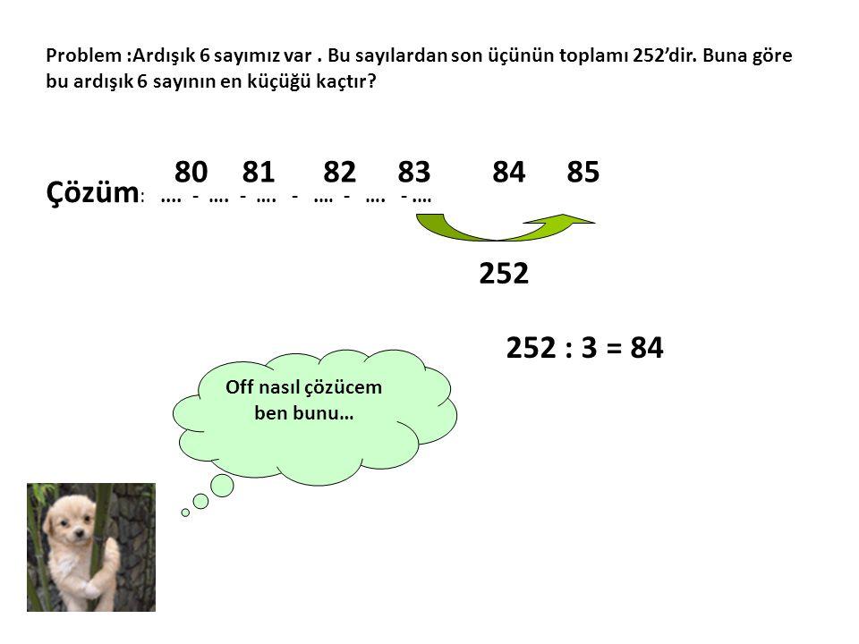 Problem :Ardışık 6 sayımız var. Bu sayılardan son üçünün toplamı 252'dir. Buna göre bu ardışık 6 sayının en küçüğü kaçtır? Off nasıl çözücem ben bunu…