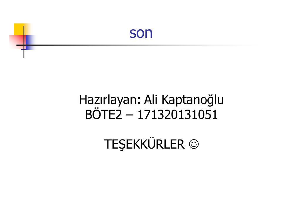son Hazırlayan: Ali Kaptanoğlu BÖTE2 – 171320131051 TEŞEKKÜRLER