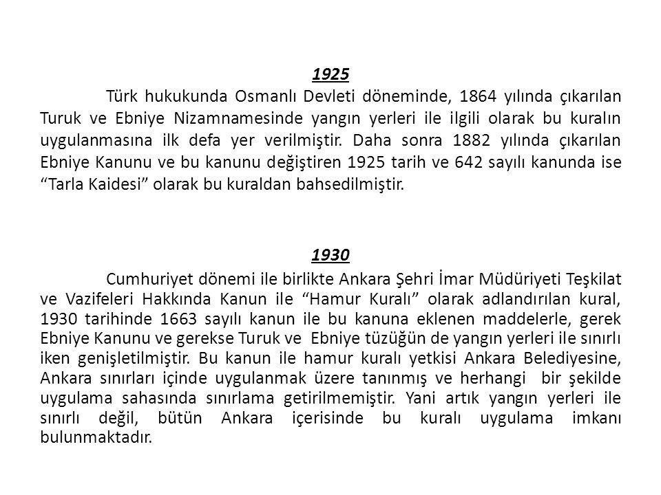 1925 Türk hukukunda Osmanlı Devleti döneminde, 1864 yılında çıkarılan Turuk ve Ebniye Nizamnamesinde yangın yerleri ile ilgili olarak bu kuralın uygulanmasına ilk defa yer verilmiştir.