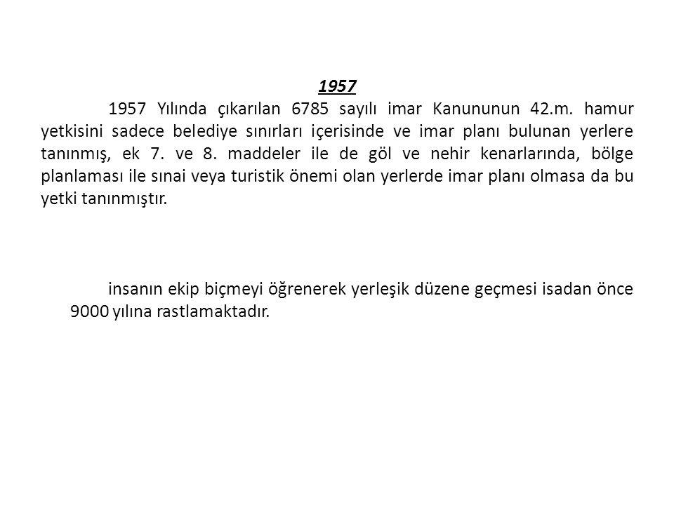 1957 1957 Yılında çıkarılan 6785 sayılı imar Kanununun 42.m.