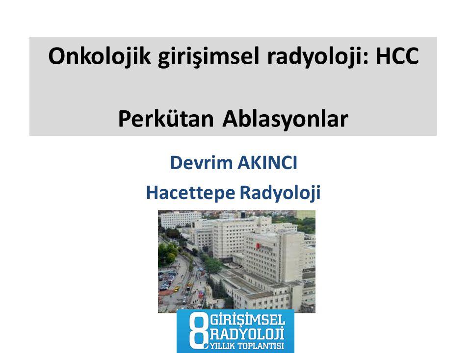 Onkolojik girişimsel radyoloji: HCC Perkütan Ablasyonlar Devrim AKINCI Hacettepe Radyoloji