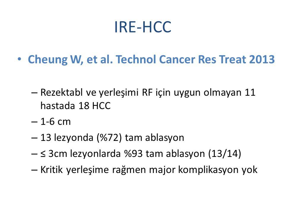 IRE-HCC Cheung W, et al. Technol Cancer Res Treat 2013 – Rezektabl ve yerleşimi RF için uygun olmayan 11 hastada 18 HCC – 1-6 cm – 13 lezyonda (%72) t