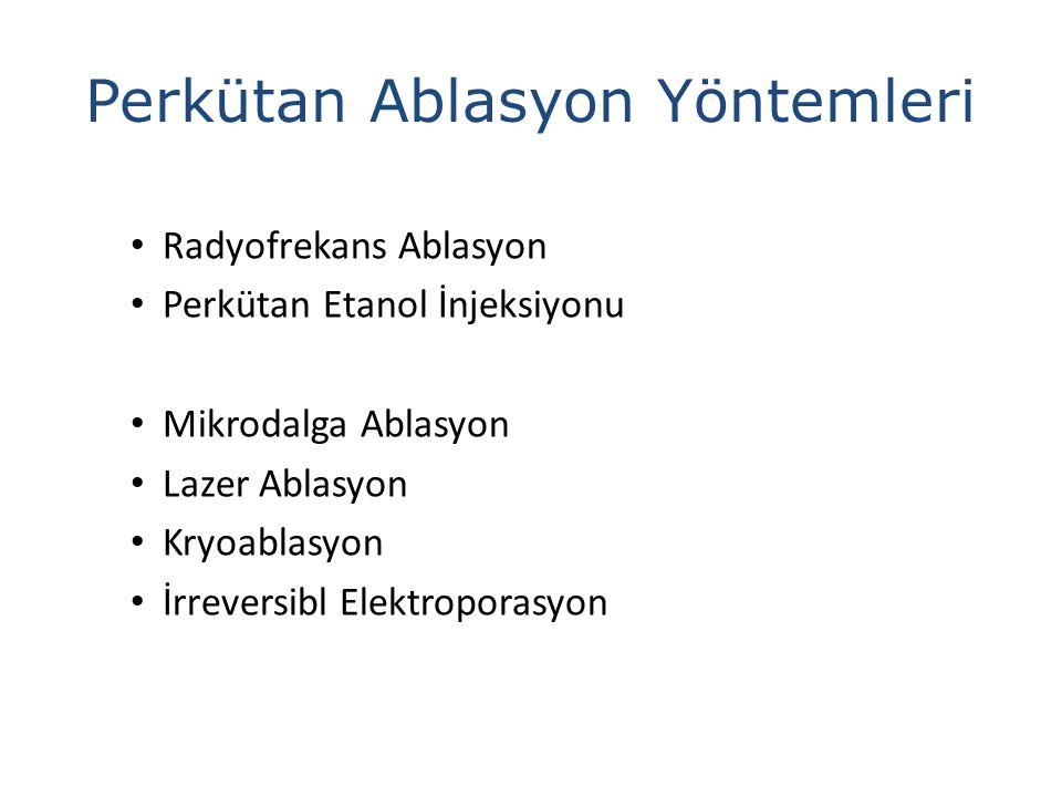 Lazer Ablasyon Absorbe edilen ışığın ısıya dönüşümü ile koagülasyon nekrozu %80-90 komplet ablasyon <3 cm lezyonlarda daha başarılı Pacella CM, AJR 2012