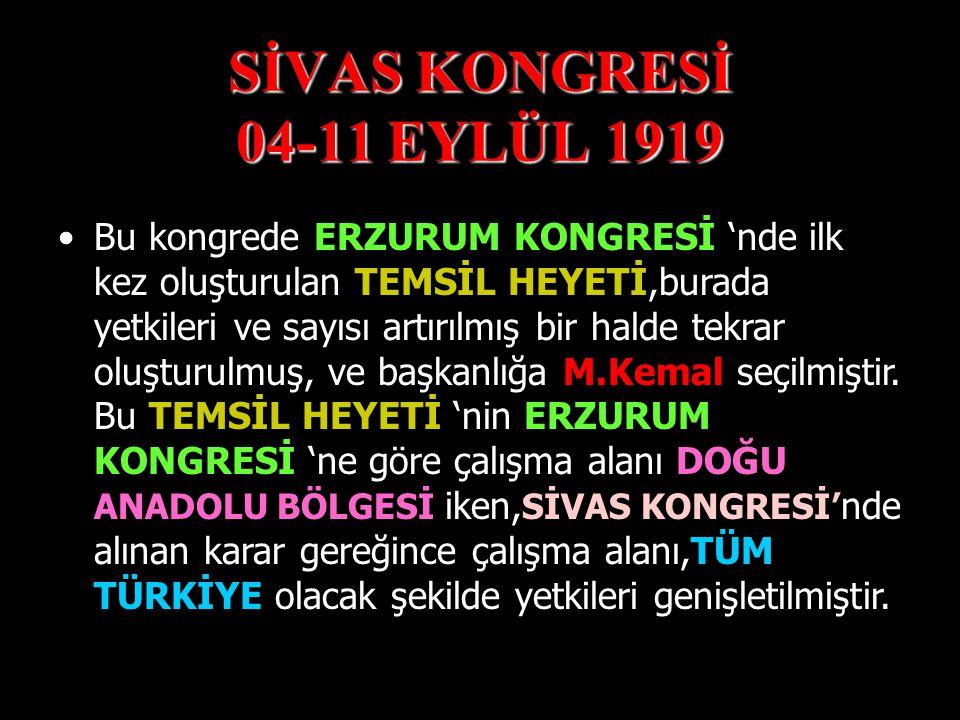 SİVAS KONGRESİ 04-11 EYLÜL 1919 Bu kongrede ERZURUM KONGRESİ 'nde alınan kararlar,aynen kabul edilmiştir. Bu kongrede ERZURUM KONGRESİ 'nde alınan kar