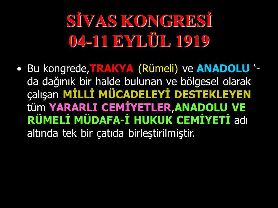 SİVAS KONGRESİ 04-11 EYLÜL 1919 Bu kongrede ERZURUM KONGRESİ 'nde ilk kez oluşturulan TEMSİL HEYETİ,burada yetkileri ve sayısı artırılmış bir halde te